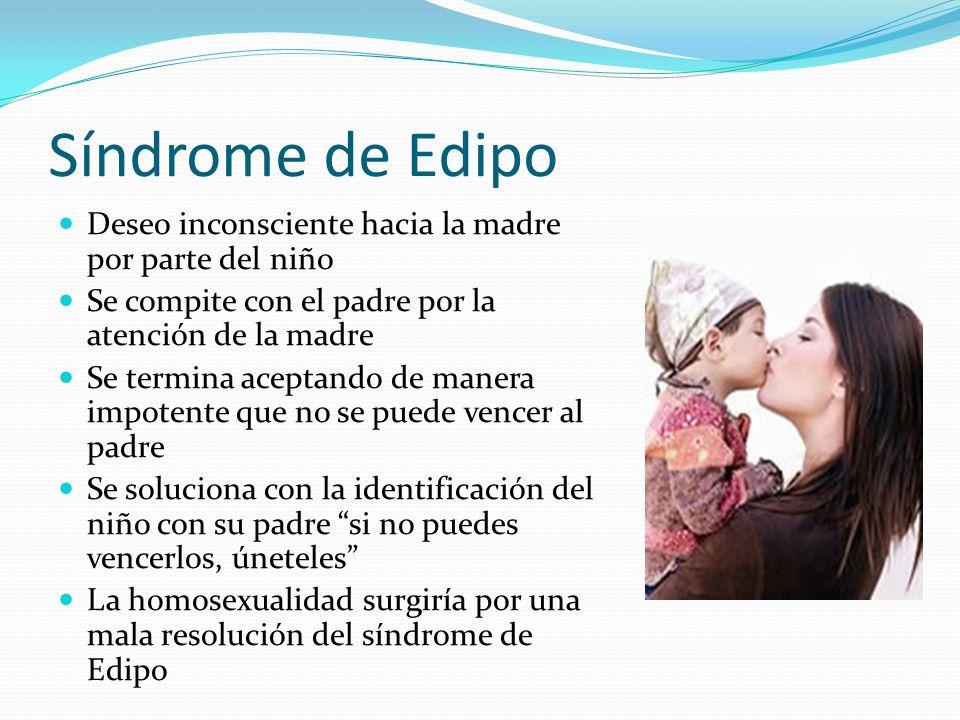 Síndrome de Edipo Deseo inconsciente hacia la madre por parte del niño Se compite con el padre por la atención de la madre Se termina aceptando de man