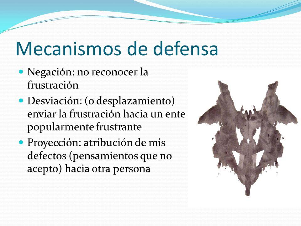 Mecanismos de defensa Negación: no reconocer la frustración Desviación: (o desplazamiento) enviar la frustración hacia un ente popularmente frustrante