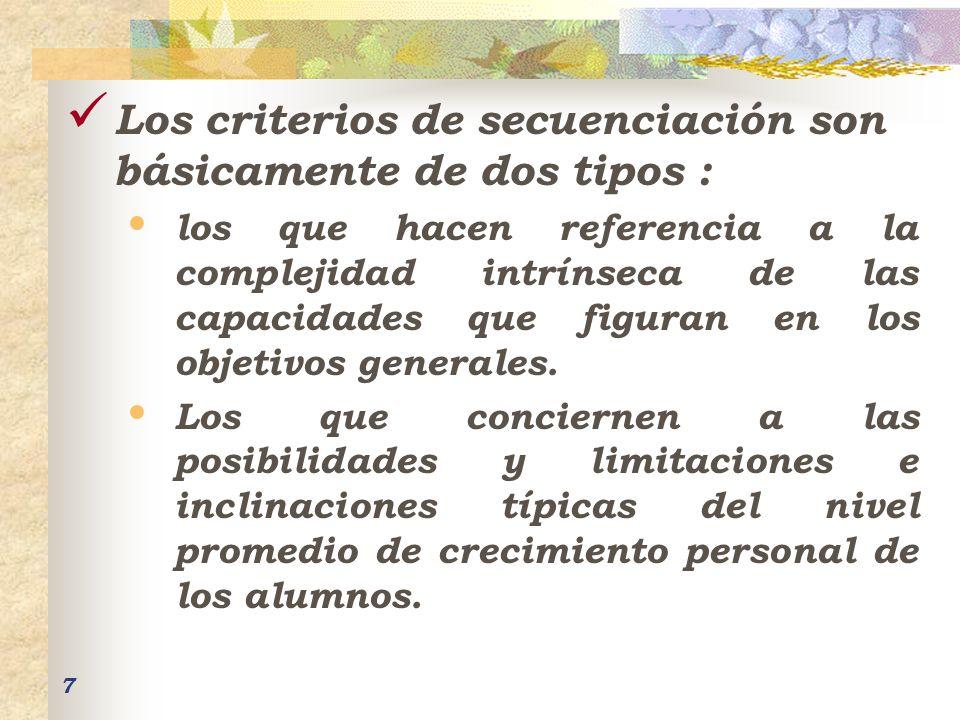 7 Los criterios de secuenciación son básicamente de dos tipos : los que hacen referencia a la complejidad intrínseca de las capacidades que figuran en