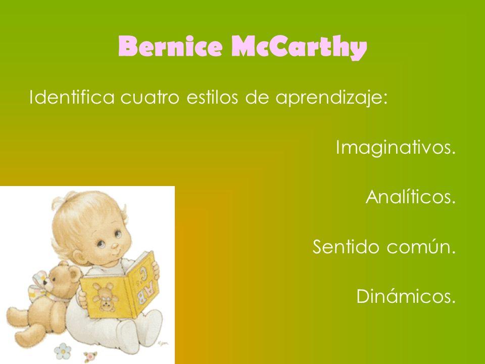Bernice McCarthy Identifica cuatro estilos de aprendizaje: Imaginativos. Analíticos. Sentido común. Dinámicos.