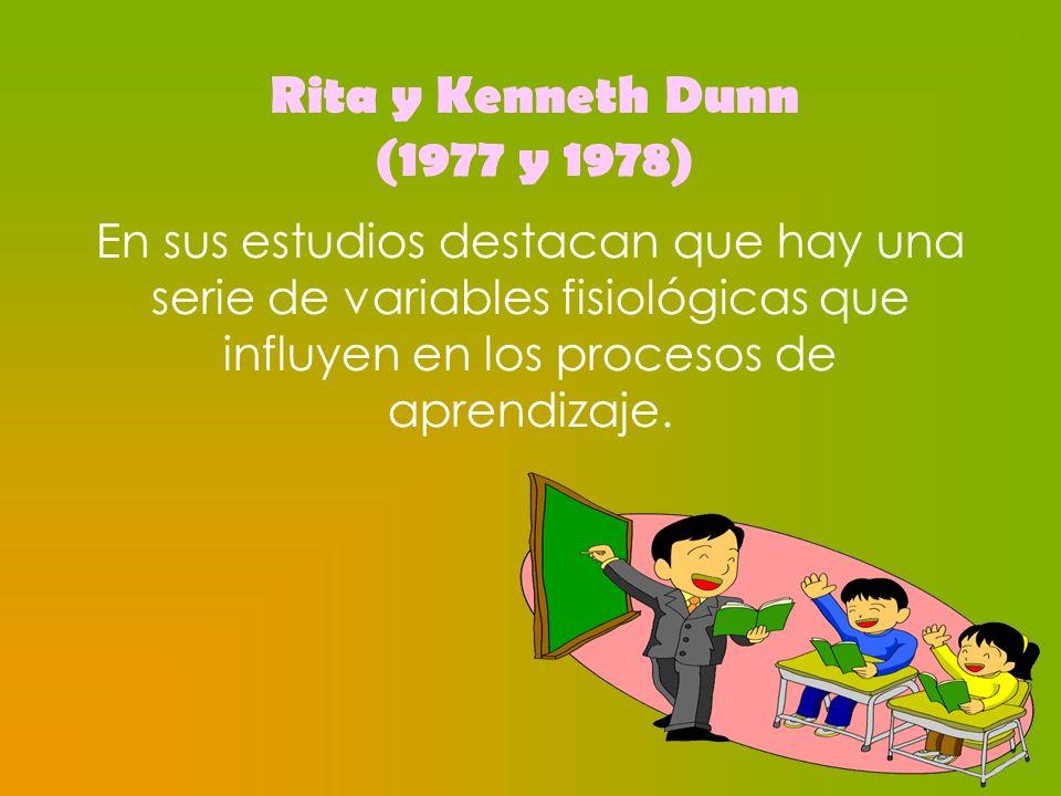 En sus estudios destacan que hay una serie de variables fisiológicas que influyen en los procesos de aprendizaje. Rita y Kenneth Dunn (1977 y 1978)