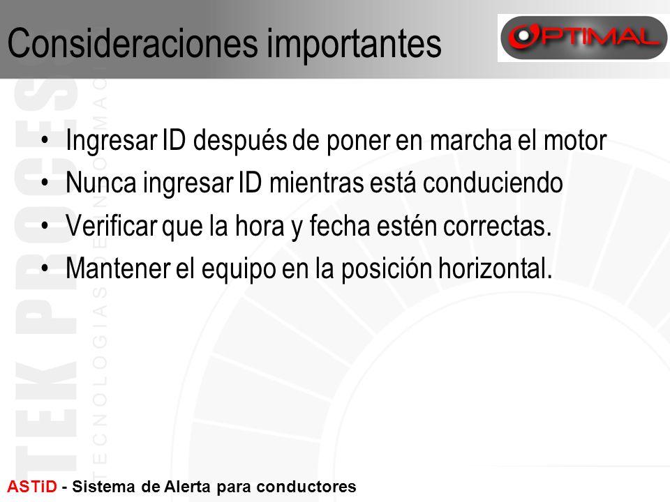 ASTiD - Sistema de Alerta para conductores con fatiga Consideraciones importantes Ingresar ID después de poner en marcha el motor Nunca ingresar ID mi