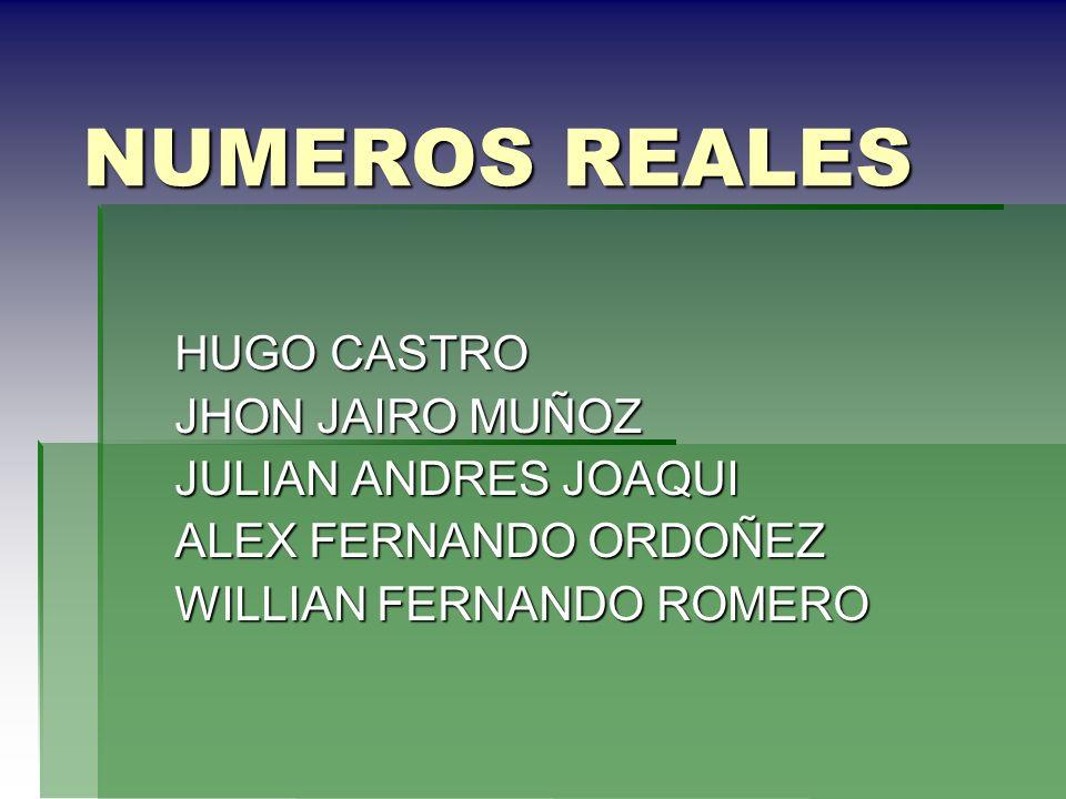 NUMEROS REALES Son aquellos formados por los números naturales, enteros, racionales, irracionales.