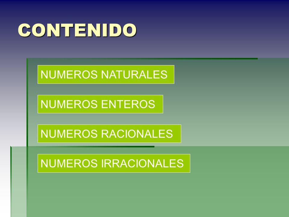 CONTENIDO NUMEROS NATURALES NUMEROS ENTEROS NUMEROS RACIONALES NUMEROS IRRACIONALES