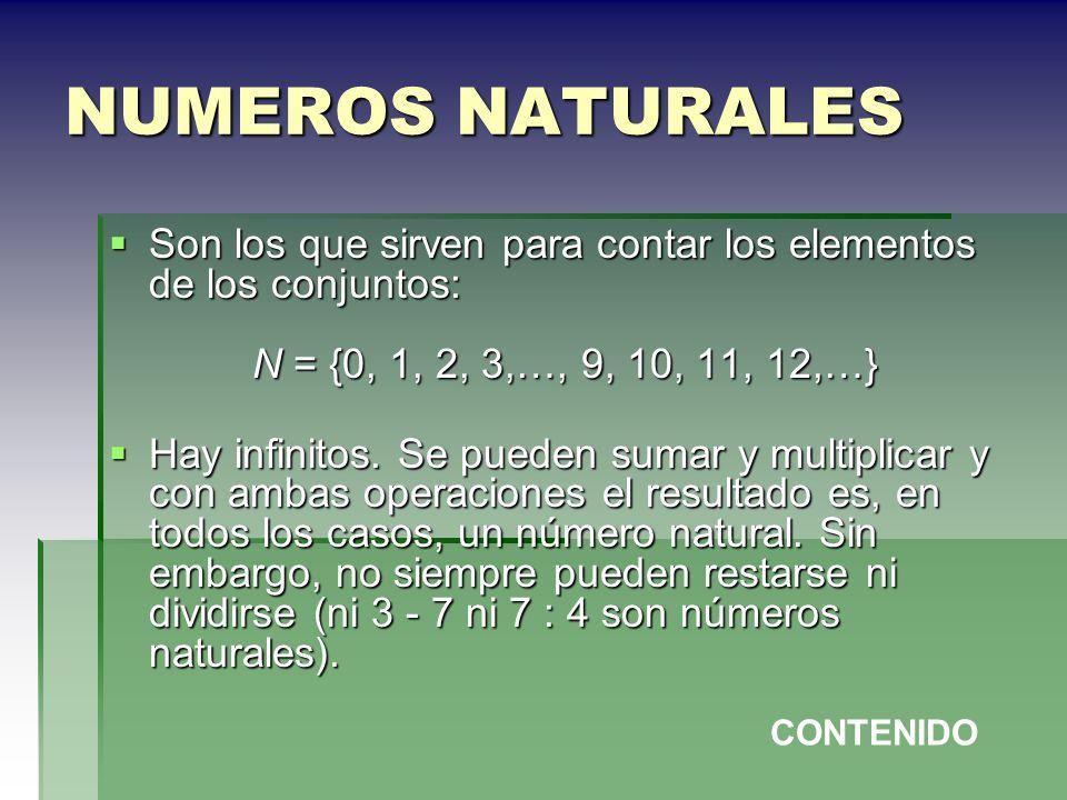 NUMEROS NATURALES Son los que sirven para contar los elementos de los conjuntos: N = {0, 1, 2, 3,…, 9, 10, 11, 12,…} Son los que sirven para contar lo