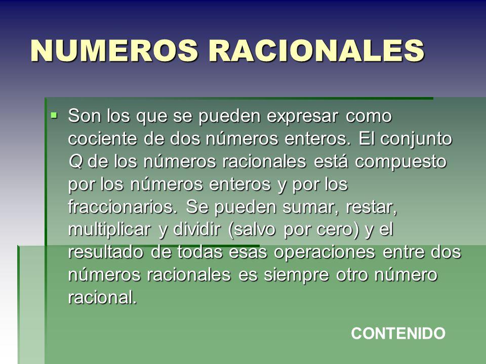 NUMEROS RACIONALES Son los que se pueden expresar como cociente de dos números enteros. El conjunto Q de los números racionales está compuesto por los