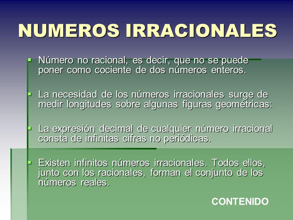 NUMEROS IRRACIONALES Número no racional, es decir, que no se puede poner como cociente de dos números enteros. Número no racional, es decir, que no se