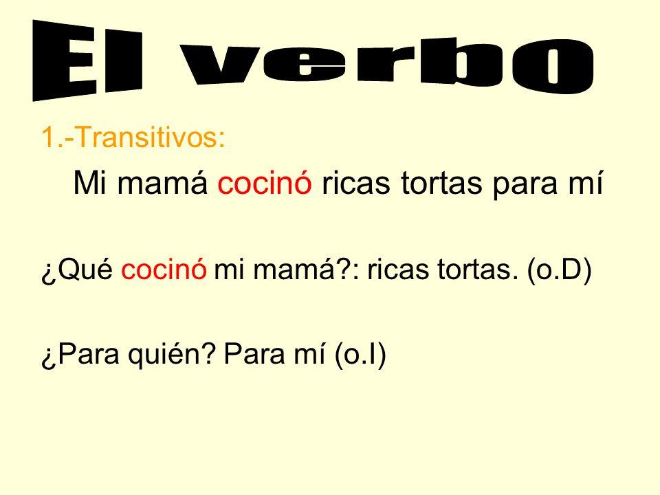 Su Función. Sintáctico 1.-Transitivo: Son los verbos que necesitan de o.D o de un o.I 2.- Intransitivo: Son los verbos que tienen significación plena.
