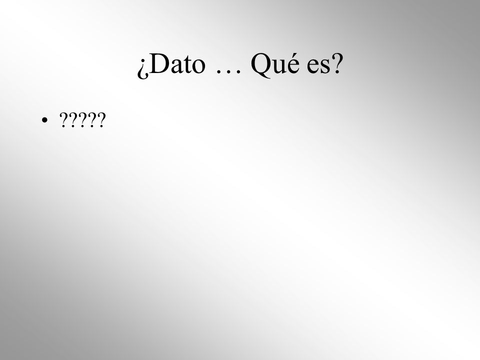 ¿Dato … Qué es? ?????