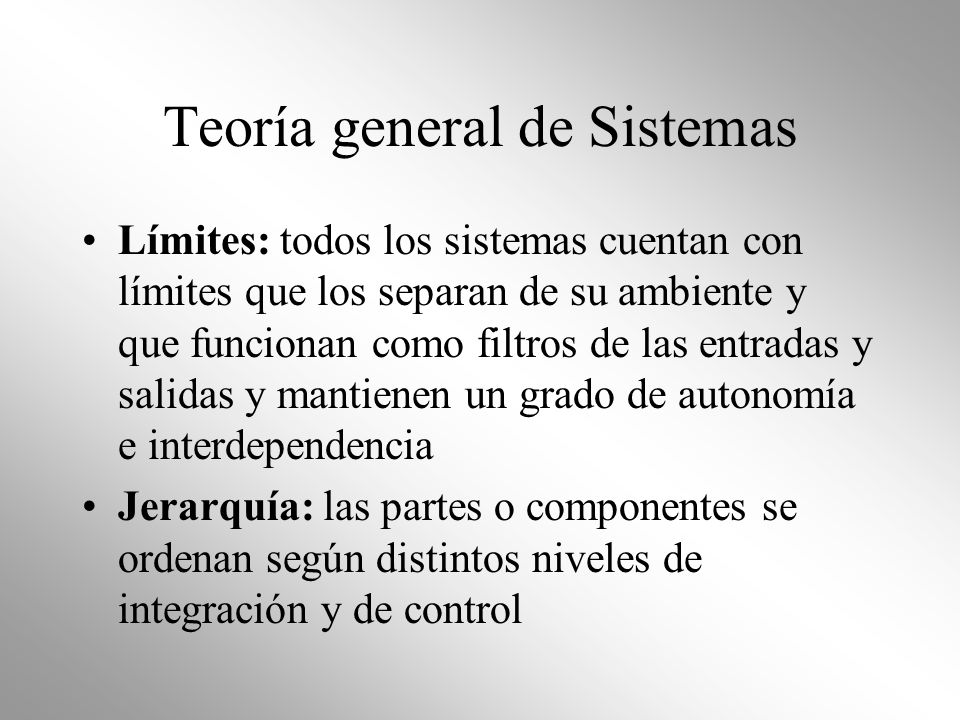 Teoría general de Sistemas Límites: todos los sistemas cuentan con límites que los separan de su ambiente y que funcionan como filtros de las entradas