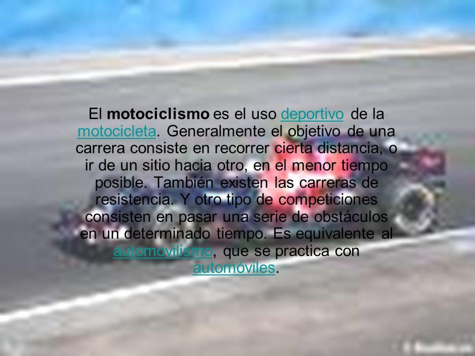 El motociclismo es el uso deportivo de la motocicleta. Generalmente el objetivo de una carrera consiste en recorrer cierta distancia, o ir de un sitio