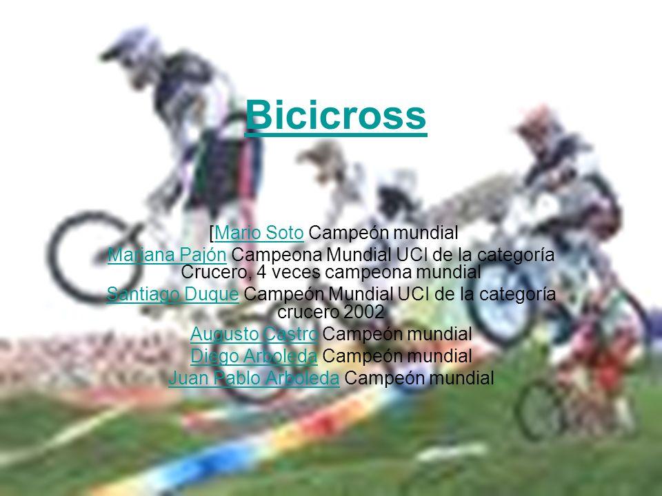 Bicicross [Mario Soto Campeón mundialMario Soto Mariana PajónMariana Pajón Campeona Mundial UCI de la categoría Crucero, 4 veces campeona mundial Sant