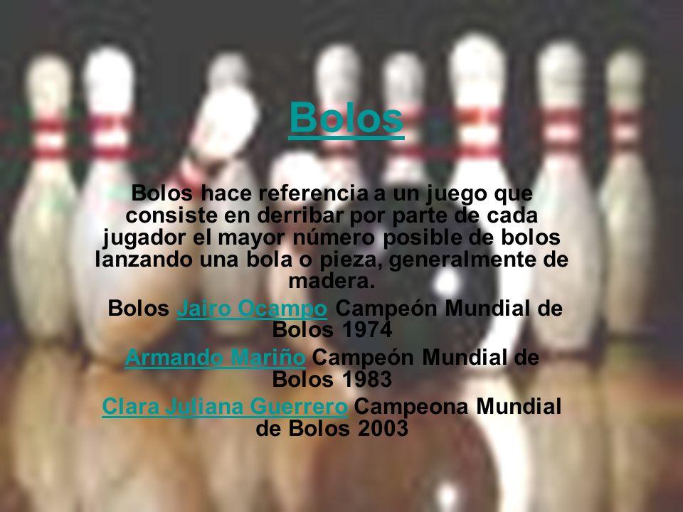 Bolos Bolos hace referencia a un juego que consiste en derribar por parte de cada jugador el mayor número posible de bolos lanzando una bola o pieza,