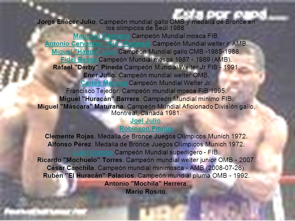Jorge Eliécer Julio. Campeón mundial gallo OMB y medalla de Bronce en los olimpicos de Seúl 1988. Mauricio PastranaMauricio Pastrana Campeón Mundial m