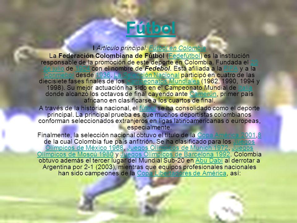 Fútbol l Artículo principal: Fútbol en ColombiaFútbol en Colombia La Federación Colombiana de Fútbol (Fedefútbol) es la institución responsable de la