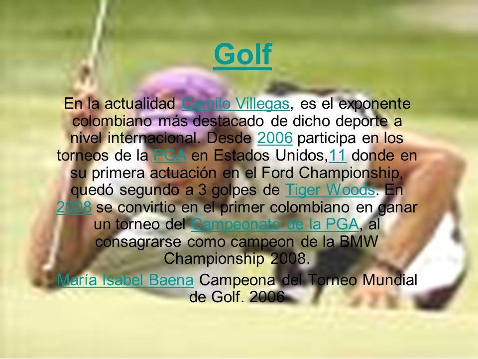 Golf En la actualidad Camilo Villegas, es el exponente colombiano más destacado de dicho deporte a nivel internacional. Desde 2006 participa en los to