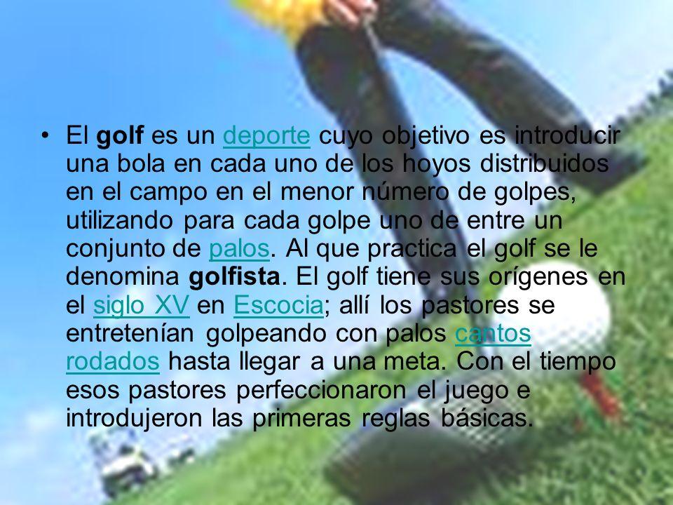 El golf es un deporte cuyo objetivo es introducir una bola en cada uno de los hoyos distribuidos en el campo en el menor número de golpes, utilizando