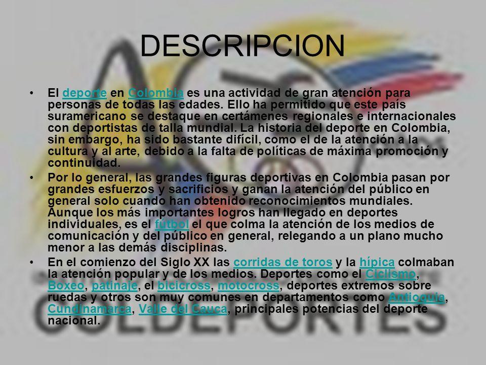 DESCRIPCION El deporte en Colombia es una actividad de gran atención para personas de todas las edades. Ello ha permitido que este país suramericano s