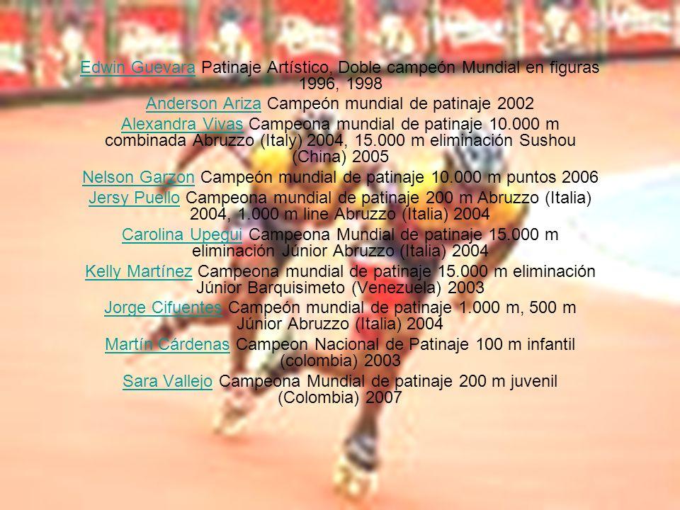 Edwin GuevaraEdwin Guevara Patinaje Artístico, Doble campeón Mundial en figuras 1996, 1998 Anderson ArizaAnderson Ariza Campeón mundial de patinaje 20