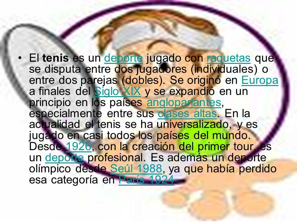 El tenis es un deporte jugado con raquetas que se disputa entre dos jugadores (individuales) o entre dos parejas (dobles). Se originó en Europa a fina