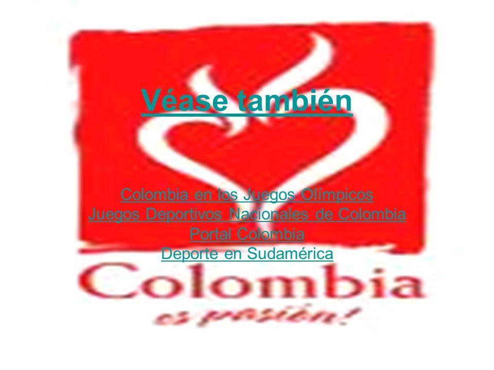 Véase también Colombia en los Juegos Olímpicos Juegos Deportivos Nacionales de Colombia Portal Colombia Deporte en Sudamérica