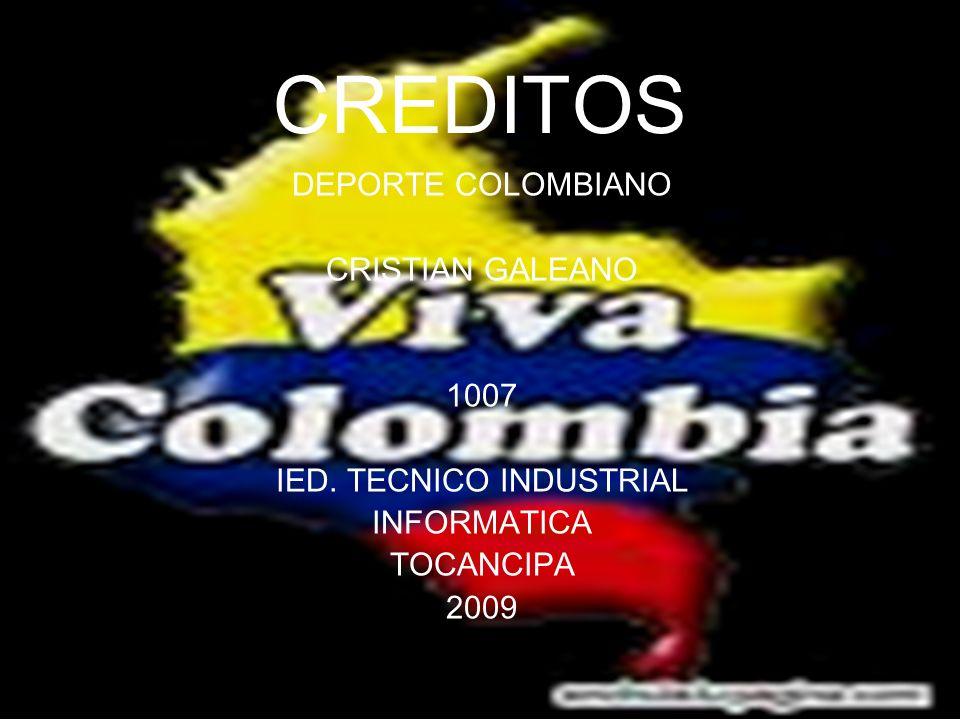 CREDITOS DEPORTE COLOMBIANO CRISTIAN GALEANO 1007 IED. TECNICO INDUSTRIAL INFORMATICA TOCANCIPA 2009