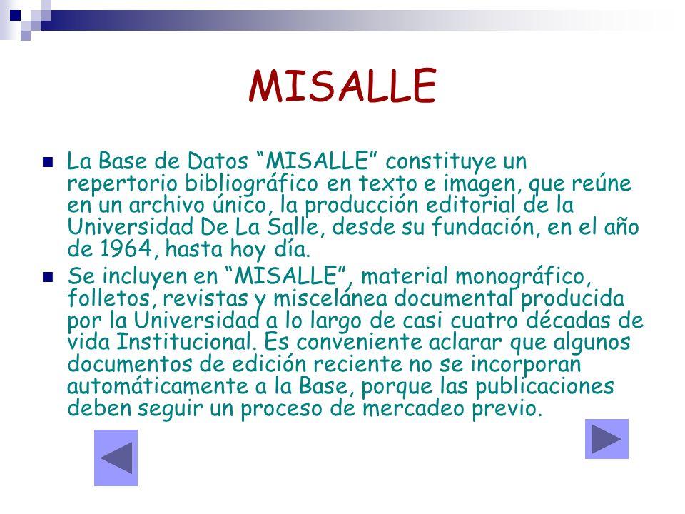 MISALLE La Base de Datos MISALLE constituye un repertorio bibliográfico en texto e imagen, que reúne en un archivo único, la producción editorial de l