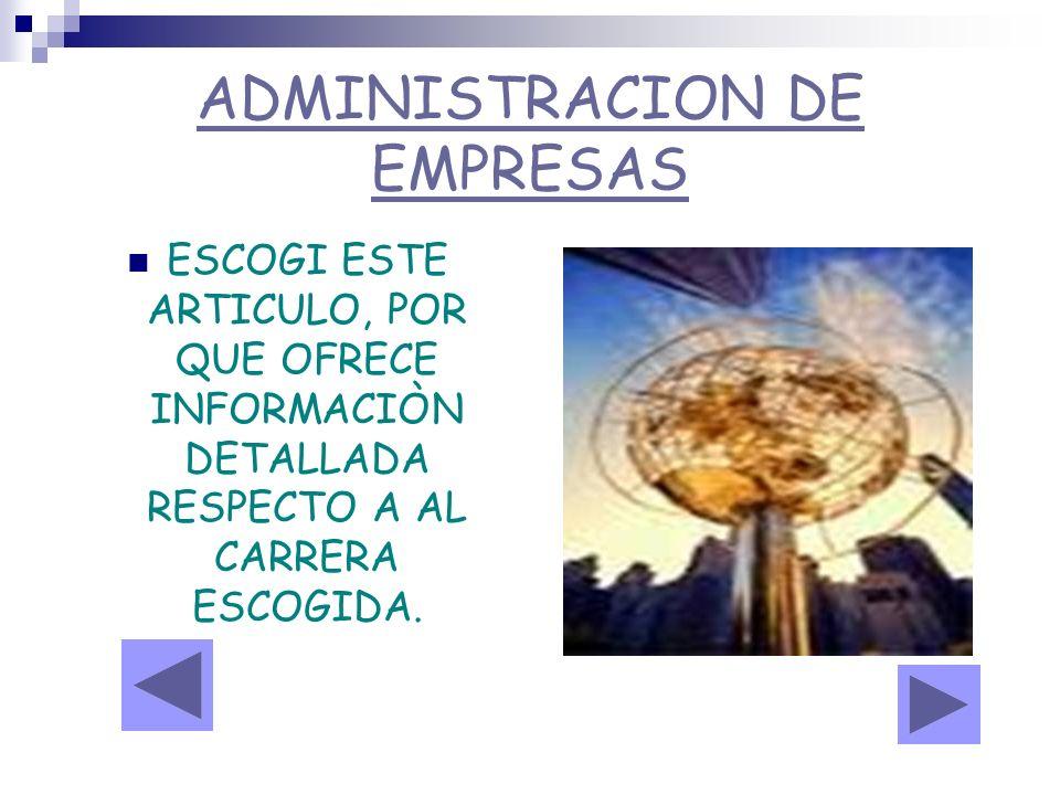 ADMINISTRACION DE EMPRESAS ESCOGI ESTE ARTICULO, POR QUE OFRECE INFORMACIÒN DETALLADA RESPECTO A AL CARRERA ESCOGIDA.
