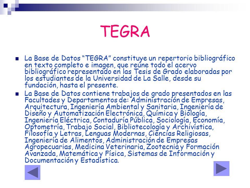 TEGRA La Base de Datos TEGRA constituye un repertorio bibliográfico en texto completo e imagen, que reúne todo el acervo bibliográfico representado en