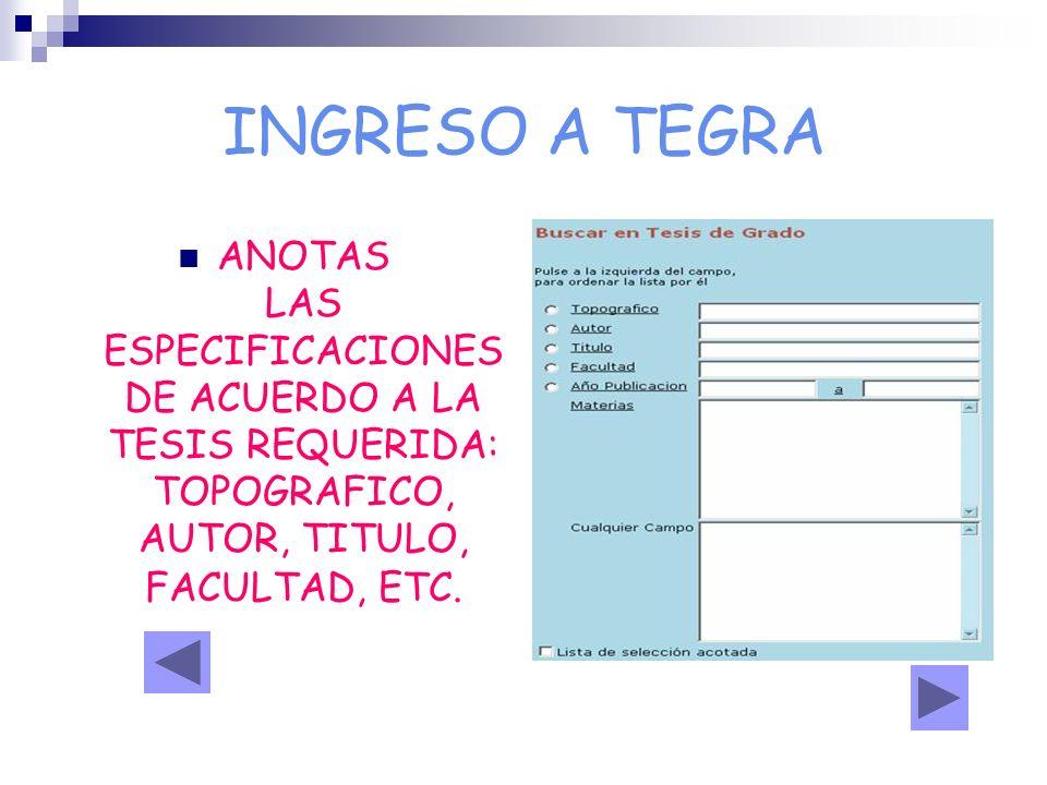 INGRESO A TEGRA ANOTAS LAS ESPECIFICACIONES DE ACUERDO A LA TESIS REQUERIDA: TOPOGRAFICO, AUTOR, TITULO, FACULTAD, ETC.