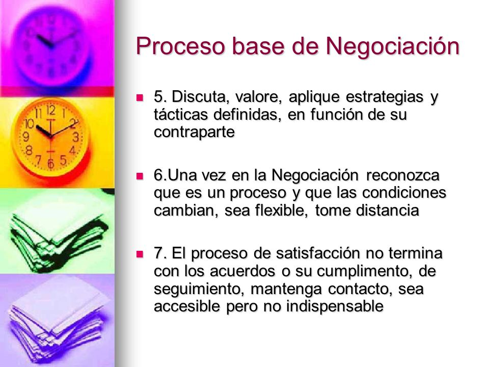 Proceso base de Negociación 5. Discuta, valore, aplique estrategias y tácticas definidas, en función de su contraparte 5. Discuta, valore, aplique est