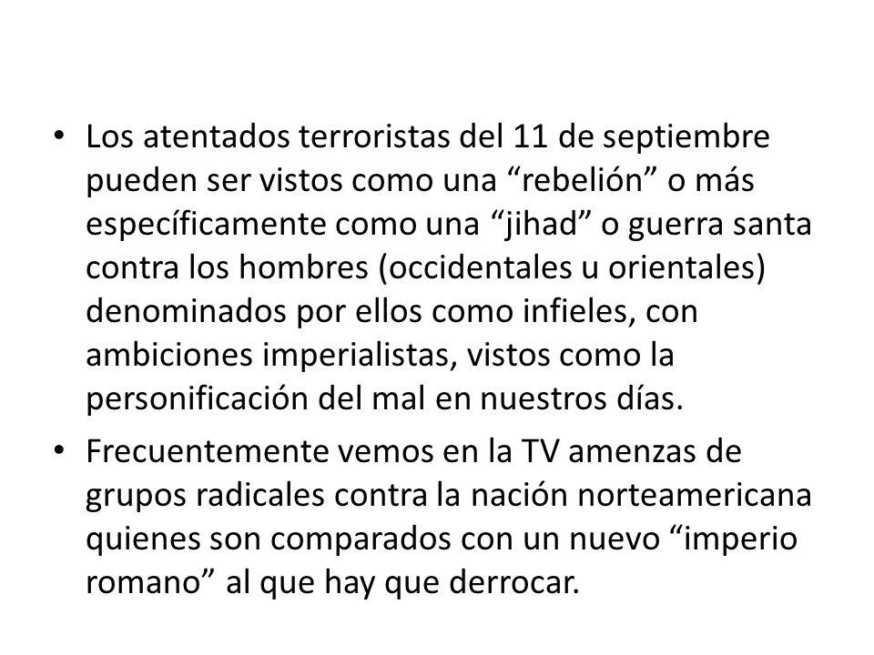 Los atentados terroristas del 11 de septiembre pueden ser vistos como una rebelión o más específicamente como una jihad o guerra santa contra los homb