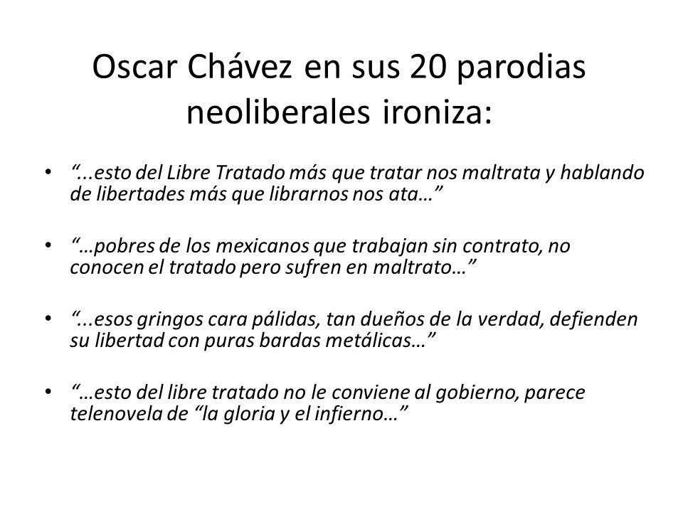Oscar Chávez en sus 20 parodias neoliberales ironiza:...esto del Libre Tratado más que tratar nos maltrata y hablando de libertades más que librarnos