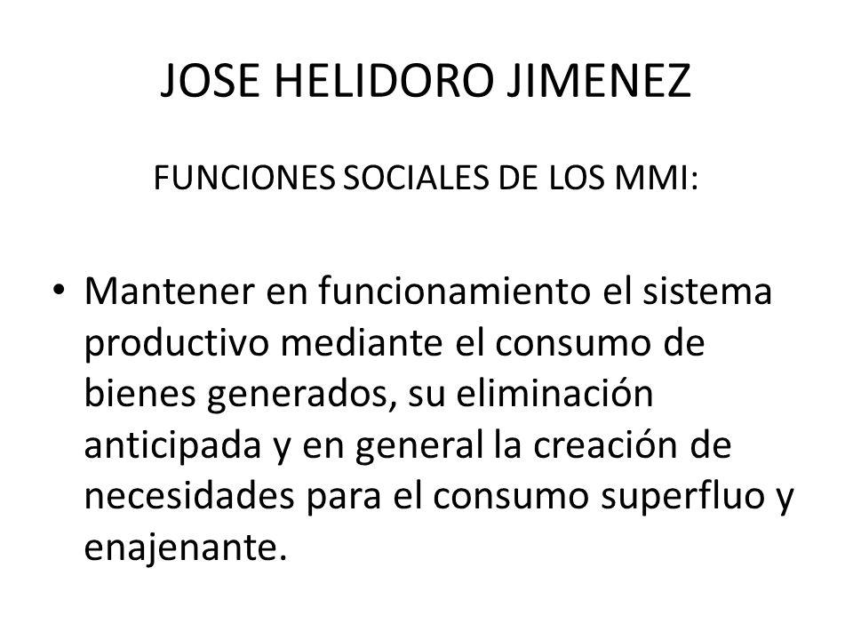 JOSE HELIDORO JIMENEZ FUNCIONES SOCIALES DE LOS MMI: Mantener en funcionamiento el sistema productivo mediante el consumo de bienes generados, su elim