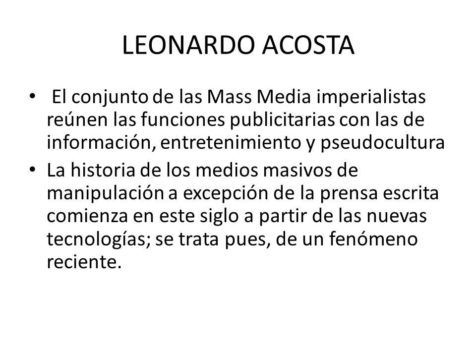 LEONARDO ACOSTA El conjunto de las Mass Media imperialistas reúnen las funciones publicitarias con las de información, entretenimiento y pseudocultura