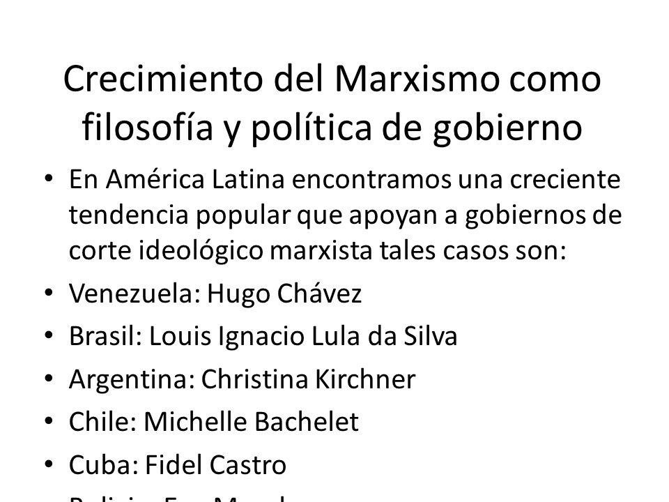 Crecimiento del Marxismo como filosofía y política de gobierno En América Latina encontramos una creciente tendencia popular que apoyan a gobiernos de