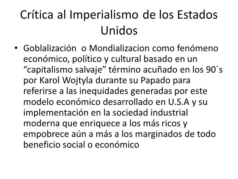 Crítica al Imperialismo de los Estados Unidos Goblalización o Mondializacion como fenómeno económico, político y cultural basado en un capitalismo sal