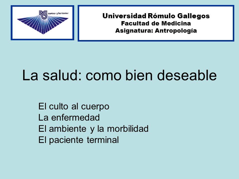 La salud: como bien deseable El culto al cuerpo La enfermedad El ambiente y la morbilidad El paciente terminal Universidad Rómulo Gallegos Facultad de
