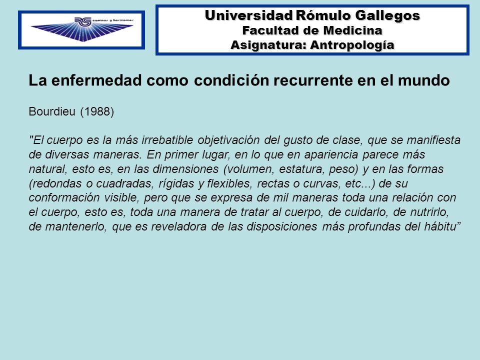 Universidad Rómulo Gallegos Facultad de Medicina Asignatura: Antropología La enfermedad como condición recurrente en el mundo Bourdieu (1988)
