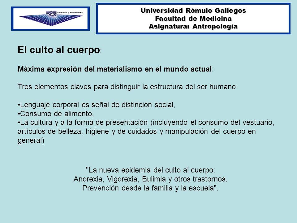 Universidad Rómulo Gallegos Facultad de Medicina Asignatura: Antropología El culto al cuerpo : Máxima expresión del materialismo en el mundo actual: T