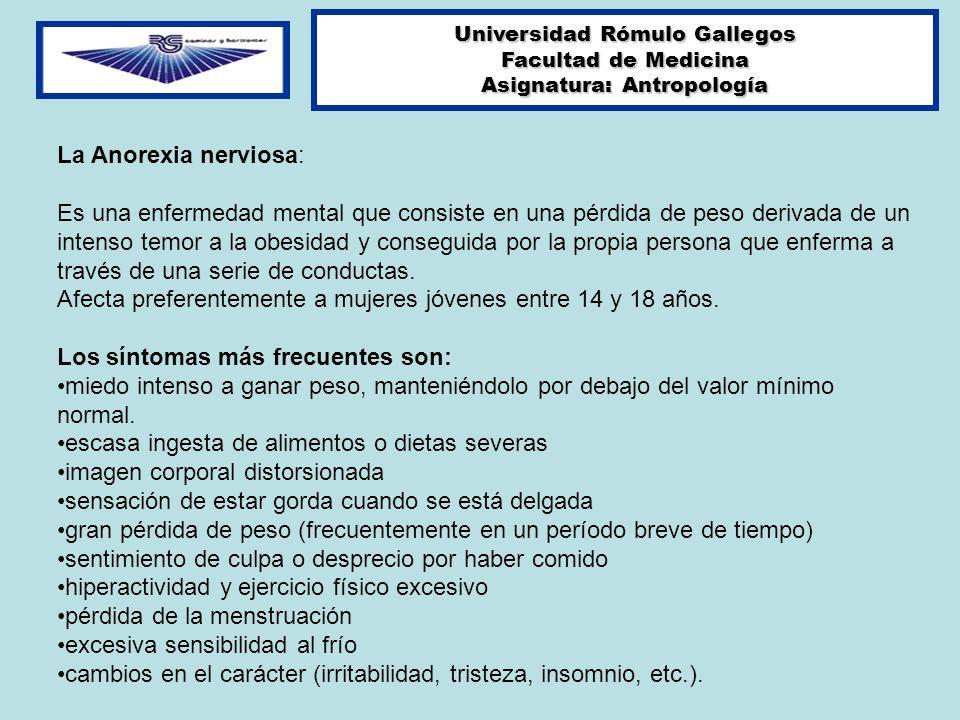 Universidad Rómulo Gallegos Facultad de Medicina Asignatura: Antropología La Anorexia nerviosa: Es una enfermedad mental que consiste en una pérdida d