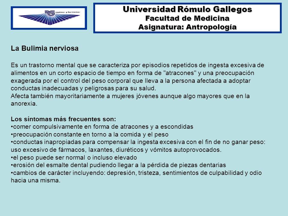 Universidad Rómulo Gallegos Facultad de Medicina Asignatura: Antropología La Bulimia nerviosa Es un trastorno mental que se caracteriza por episodios