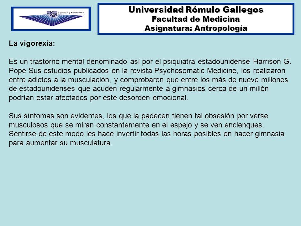 Universidad Rómulo Gallegos Facultad de Medicina Asignatura: Antropología La vigorexia: Es un trastorno mental denominado así por el psiquiatra estado