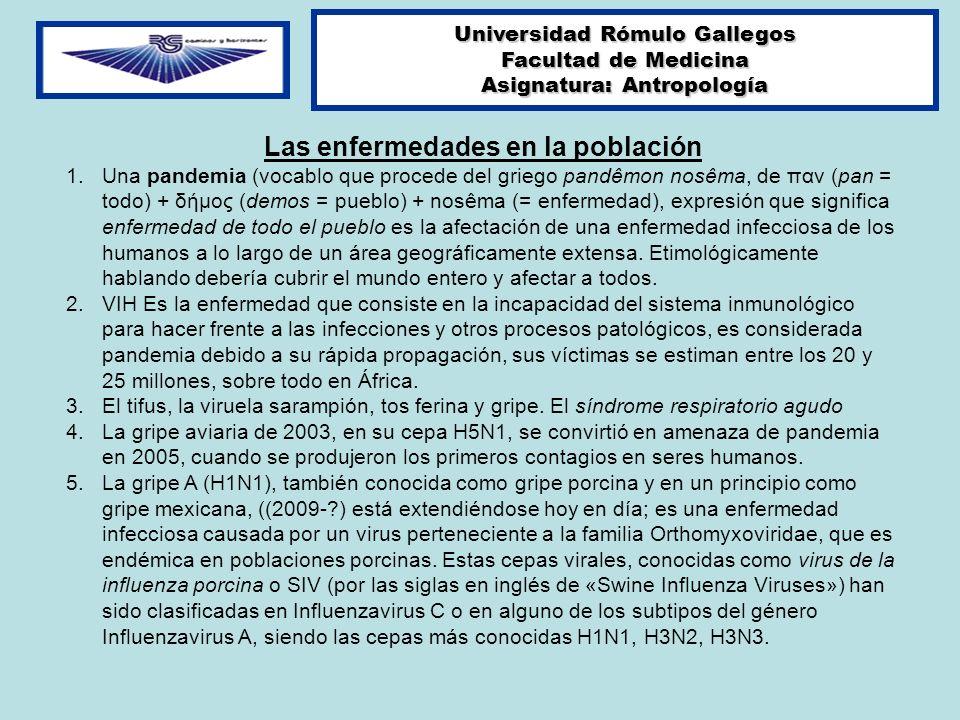 Universidad Rómulo Gallegos Facultad de Medicina Asignatura: Antropología Las enfermedades en la población 1.Una pandemia (vocablo que procede del gri