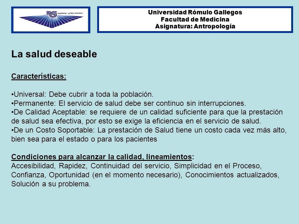 Universidad Rómulo Gallegos Facultad de Medicina Asignatura: Antropología La salud deseable Características: Universal: Debe cubrir a toda la població
