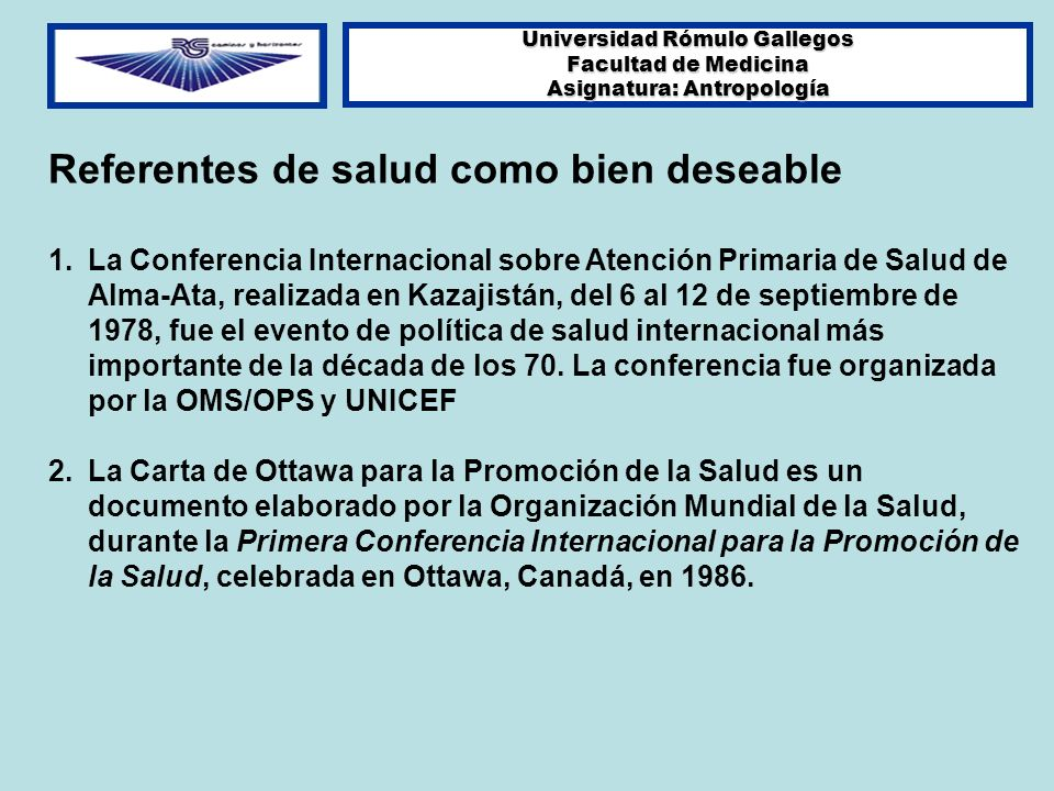 Universidad Rómulo Gallegos Facultad de Medicina Asignatura: Antropología Referentes de salud como bien deseable 1.La Conferencia Internacional sobre