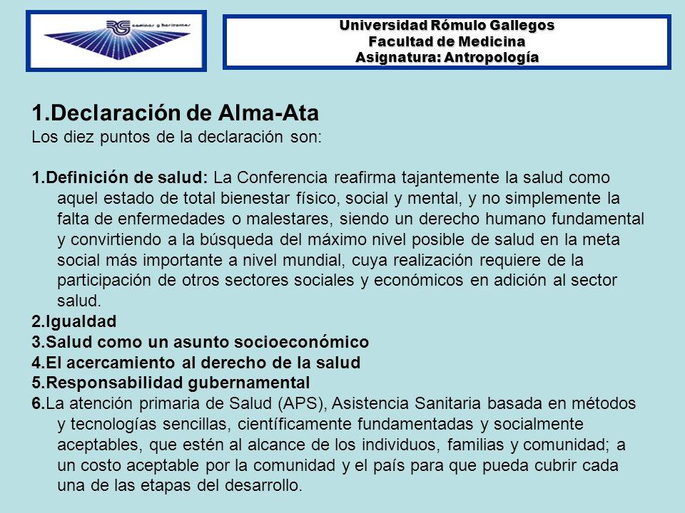 Universidad Rómulo Gallegos Facultad de Medicina Asignatura: Antropología 1.Declaración de Alma-Ata Los diez puntos de la declaración son: 1.Definició
