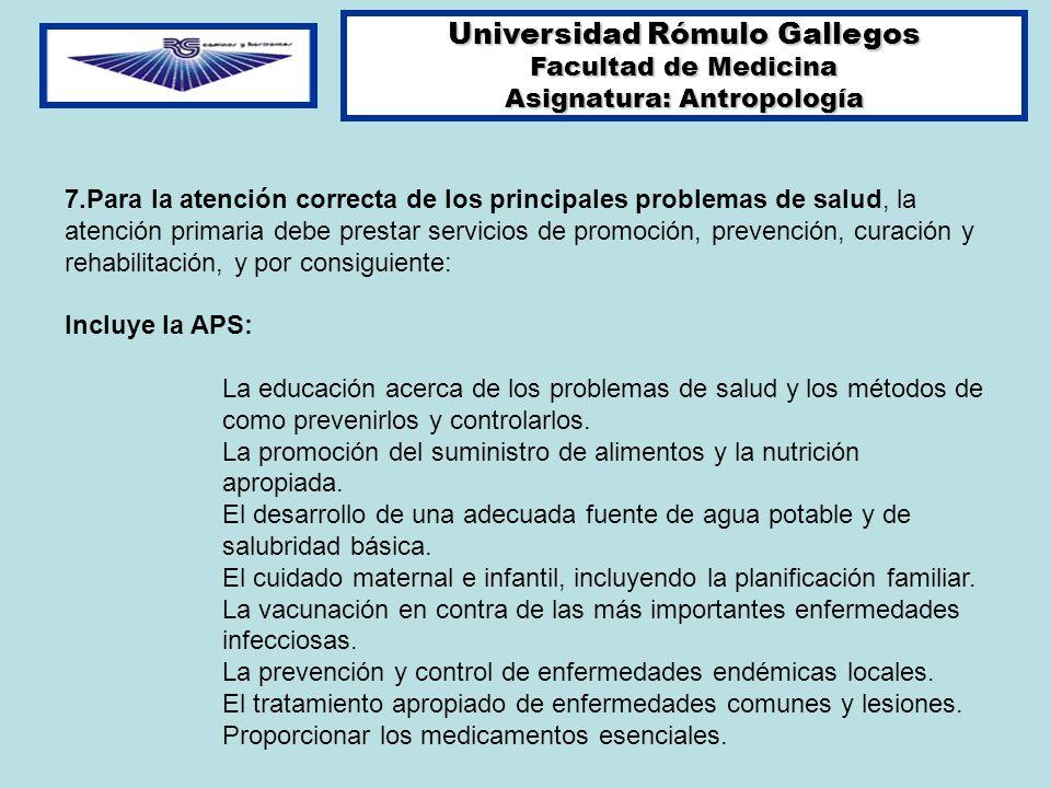 Universidad Rómulo Gallegos Facultad de Medicina Asignatura: Antropología 7.Para la atención correcta de los principales problemas de salud, la atenci