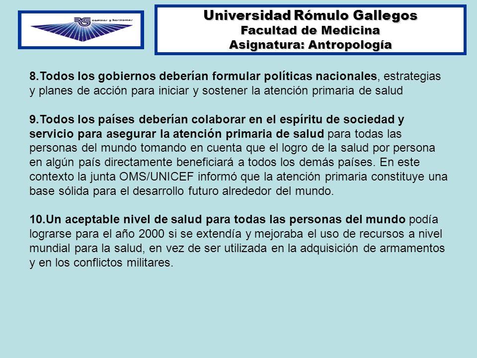 Universidad Rómulo Gallegos Facultad de Medicina Asignatura: Antropología 8.Todos los gobiernos deberían formular políticas nacionales, estrategias y