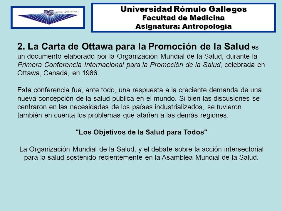 Universidad Rómulo Gallegos Facultad de Medicina Asignatura: Antropología 2. La Carta de Ottawa para la Promoción de la Salud es un documento elaborad